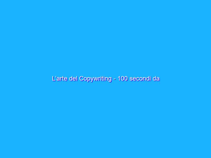 """L'arte del Copywriting - 100 secondi da """"brivido"""""""
