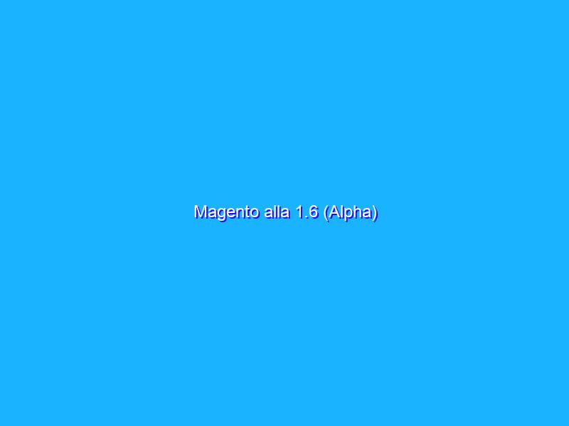 Magento alla 1.6 (Alpha)