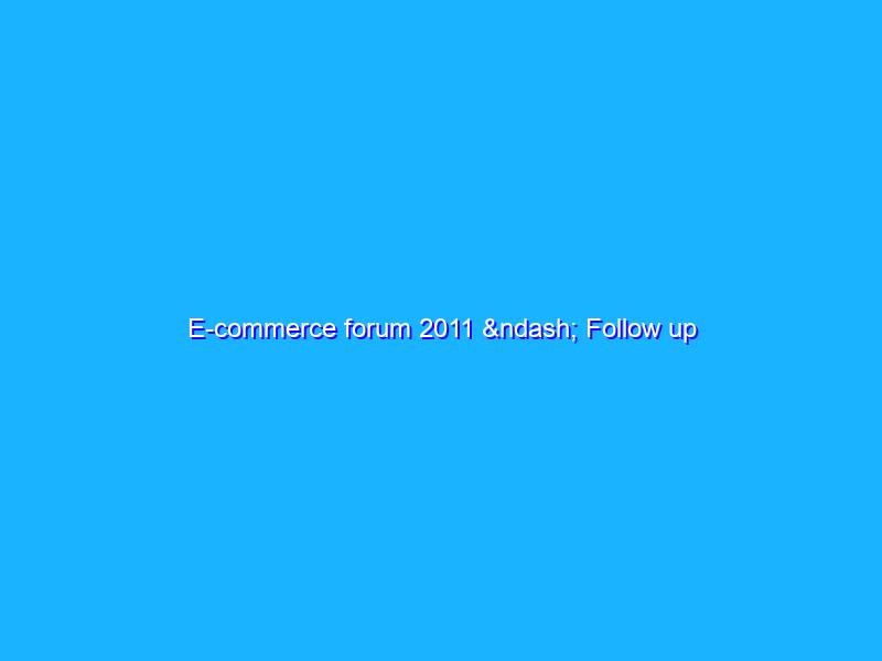 E-commerce forum 2011 – Follow up