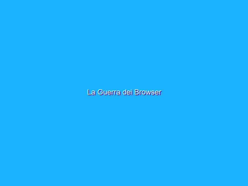 La Guerra dei Browser