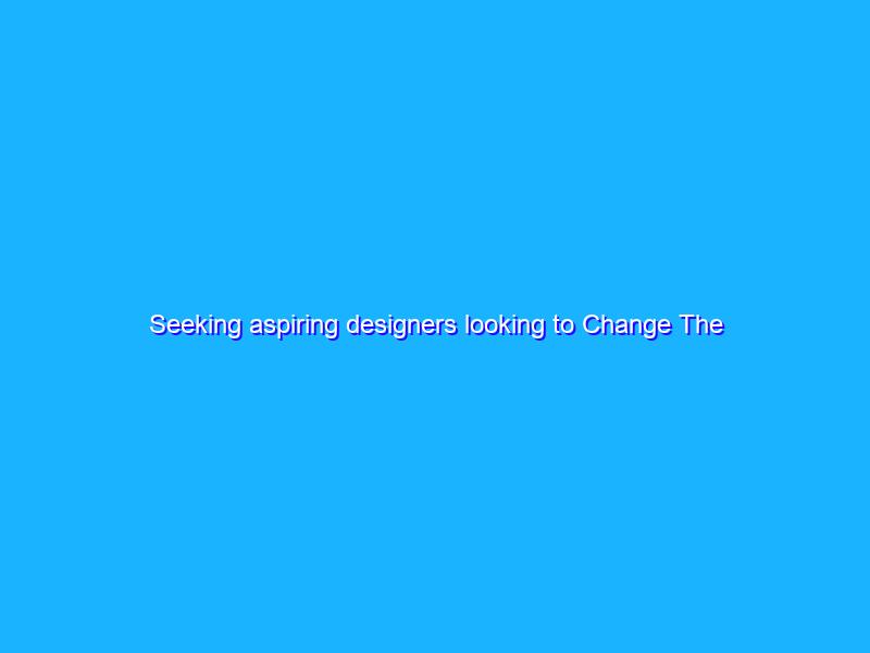 Seeking aspiring designers looking to Change The Game