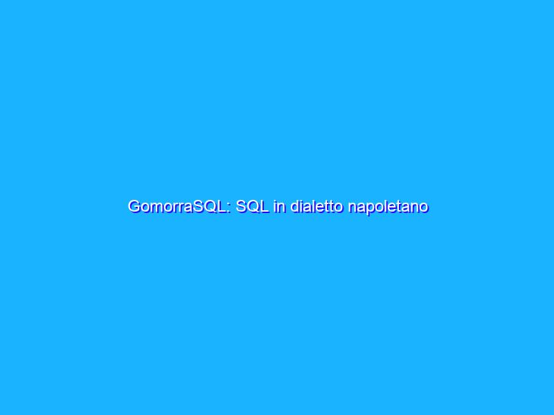 GomorraSQL: SQL in dialetto napoletano