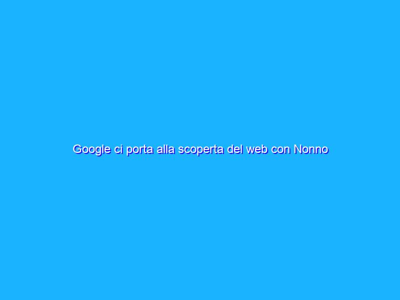"""Google ci porta alla scoperta del web con Nonno Agenore e il libro """"Interland: avventure digitali"""""""