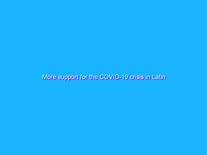 More support for the COVID-19 crisis in Latin America