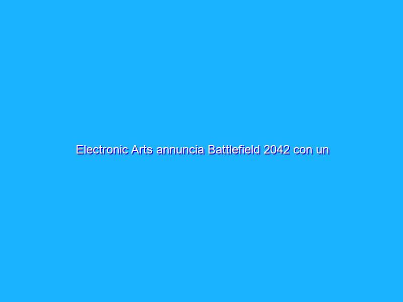Electronic Arts annuncia Battlefield 2042 con un trailer spettacolare