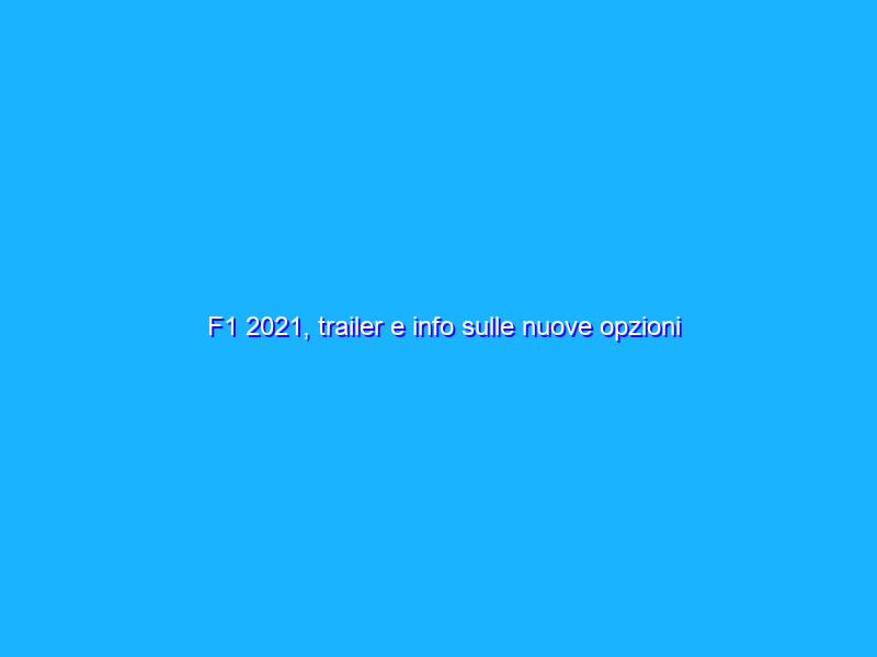 F1 2021, trailer e info sulle nuove opzioni dinamiche
