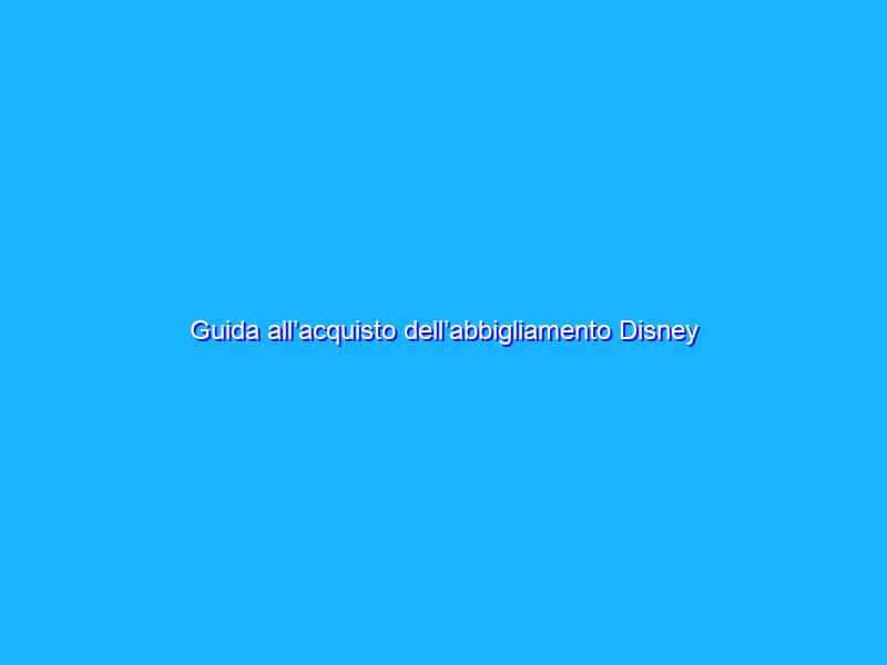 Guida all'acquisto dell'abbigliamento Disney su Amazon