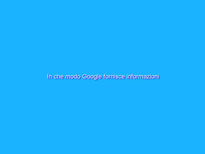 In che modo Google fornisce informazioni affidabili nella Ricerca