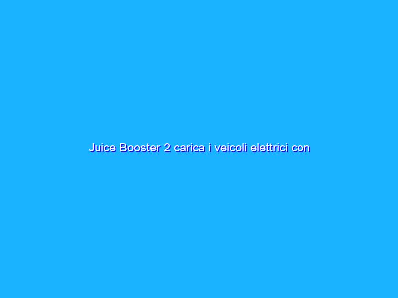 Juice Booster 2 carica i veicoli elettrici con ogni presa della corrente
