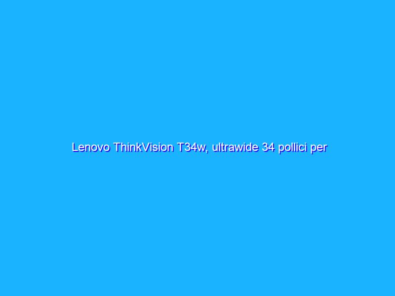 Lenovo ThinkVision T34w, ultrawide 34 pollici per la produttività