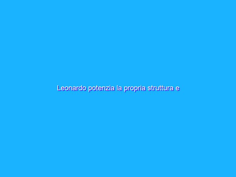 Leonardo potenzia la propria struttura e acquisisce Alea