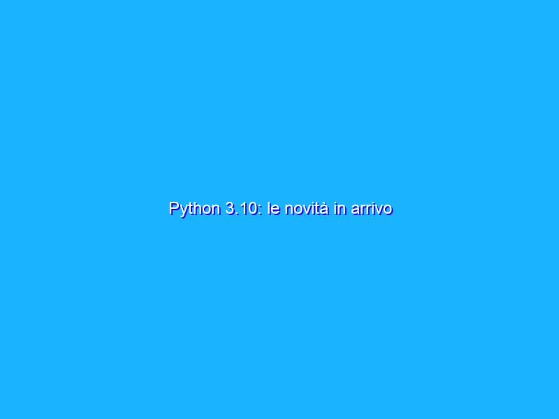 Python 3.10: le novità in arrivo