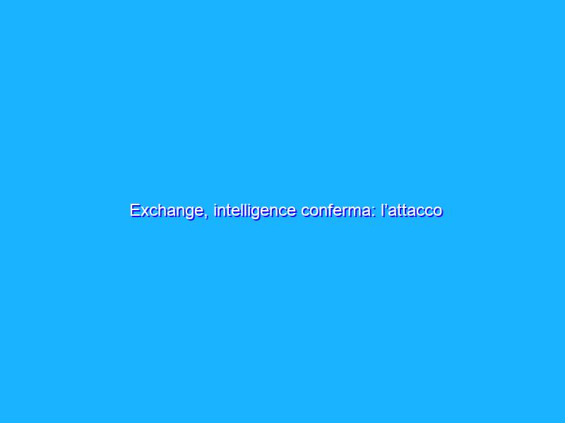 Exchange, intelligence conferma: l'attacco proveniva dalla Cina