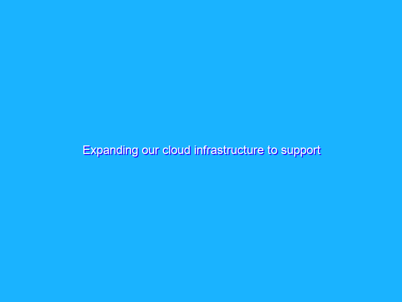 Expanding our cloud infrastructure to support Australia's digital future