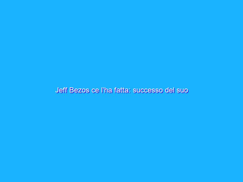 Jeff Bezos ce l'ha fatta: successo del suo viaggio nello spazio