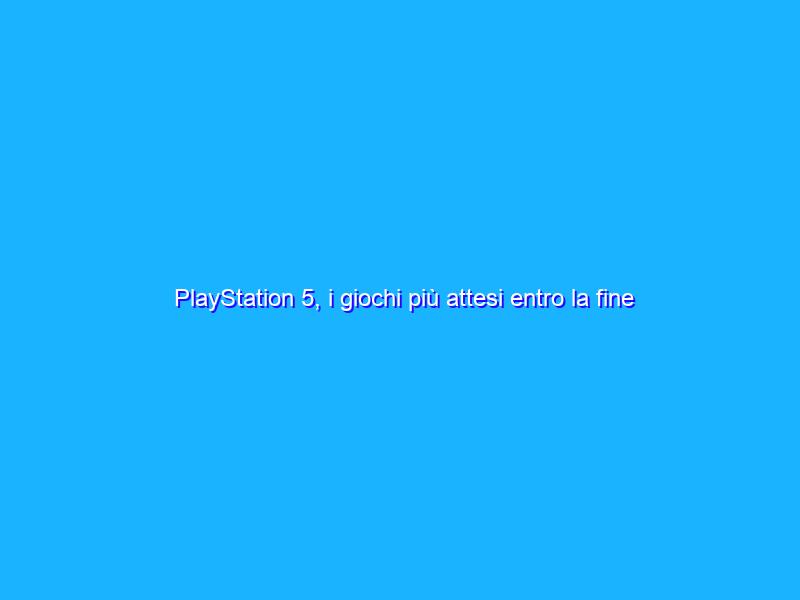 PlayStation 5, i giochi più attesi entro la fine del 2021