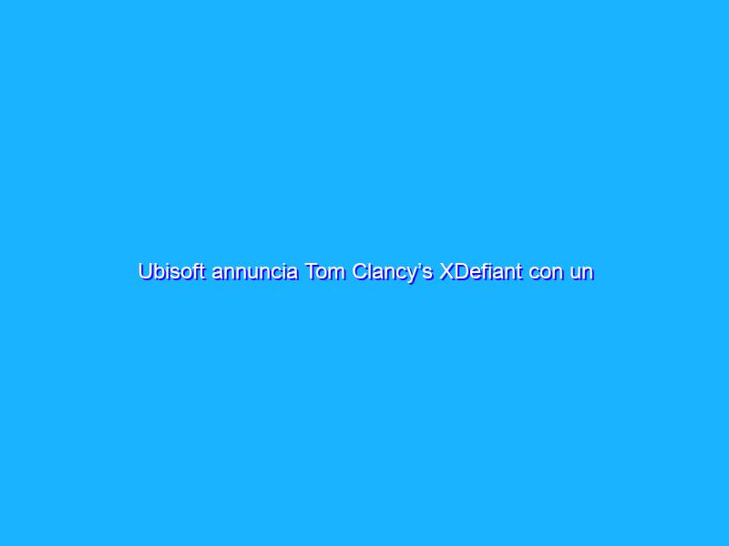 Ubisoft annuncia Tom Clancy's XDefiant con un trailer
