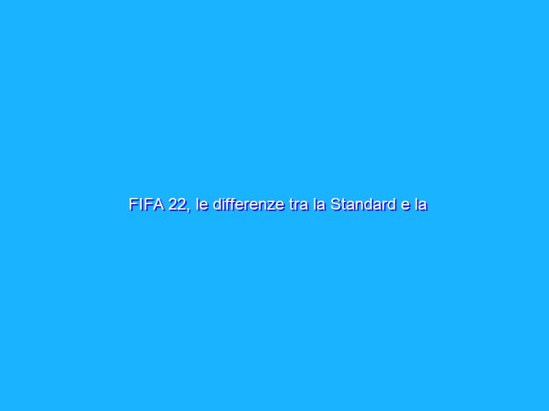 FIFA 22, le differenze tra la Standard e la Ultimate Edition