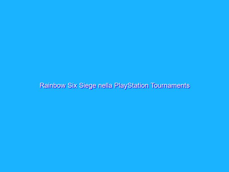 Rainbow Six Siege nella PlayStation Tournaments Open Series