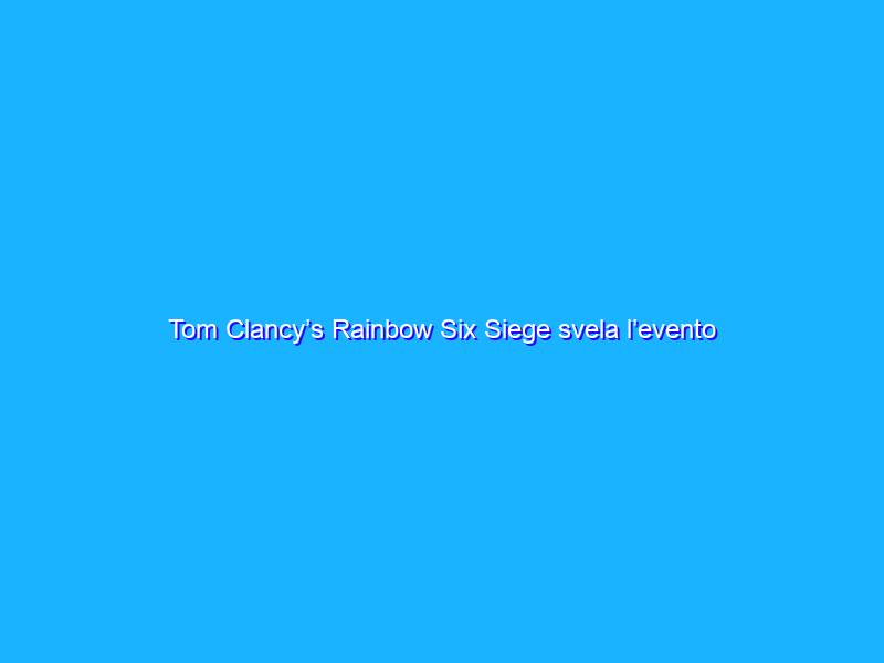 Tom Clancy's Rainbow Six Siege svela l'evento Containment