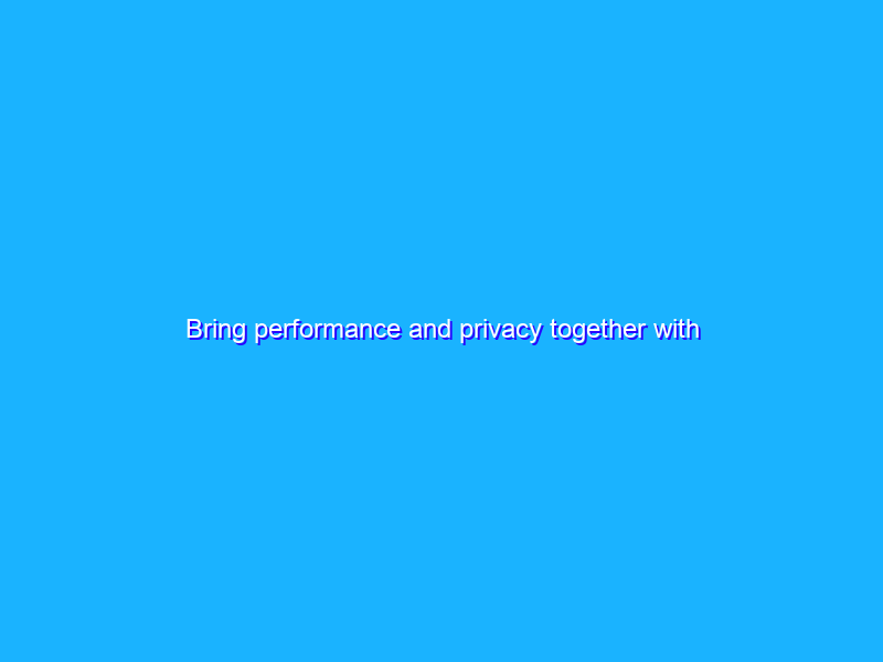 Bring performance and privacy together with Server-Side Tagging