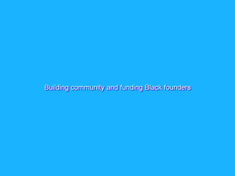 Building community and funding Black founders