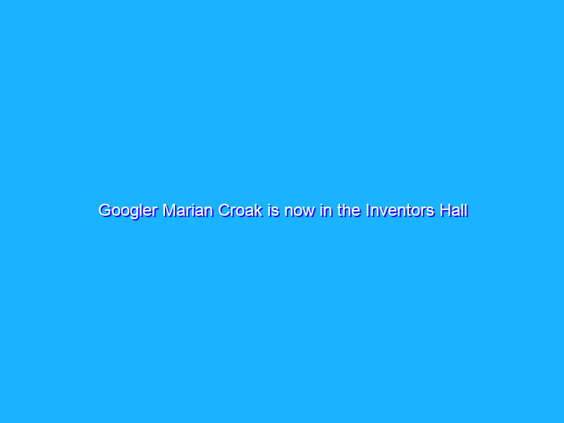 Googler Marian Croak is now in the Inventors Hall of Fame