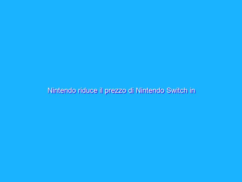 Nintendo riduce il prezzo di Nintendo Switch in Europa