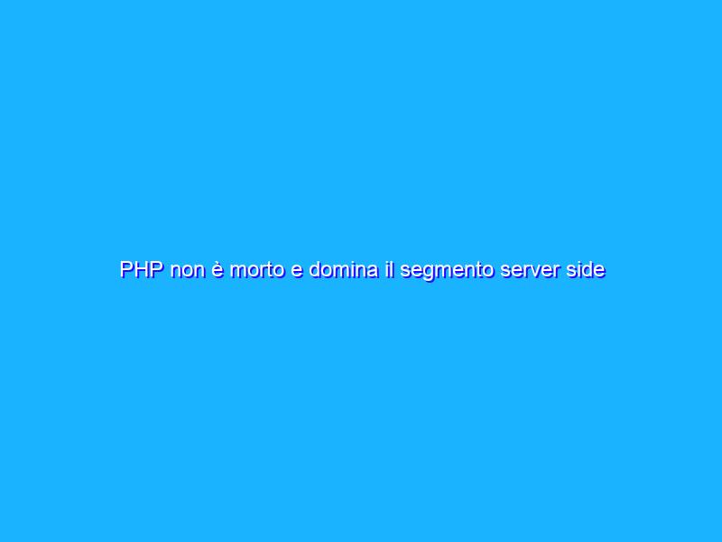 PHP non è morto e domina il segmento server side