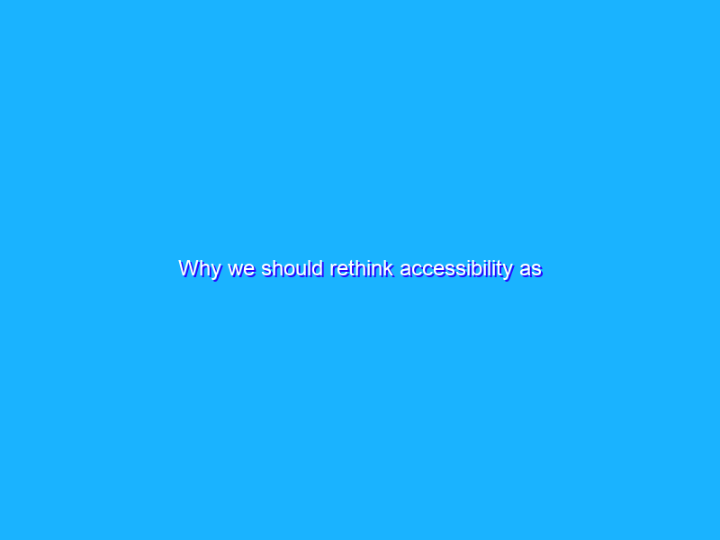 Why we should rethink accessibility as customization